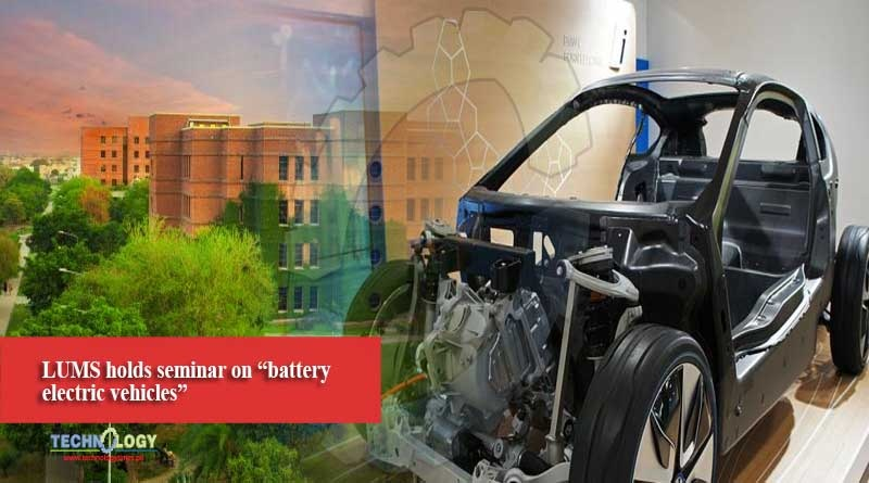 "LUMS holds seminar on ""battery electric vehicles"""