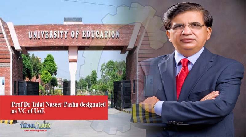 Prof Dr Talat Naseer Pasha designated as VC of UoE