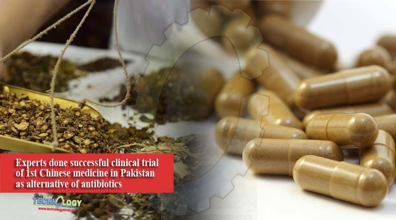 Experts done successful clinical trial of 1st Chinese medicine in Pakistan as alternative of antibiotics