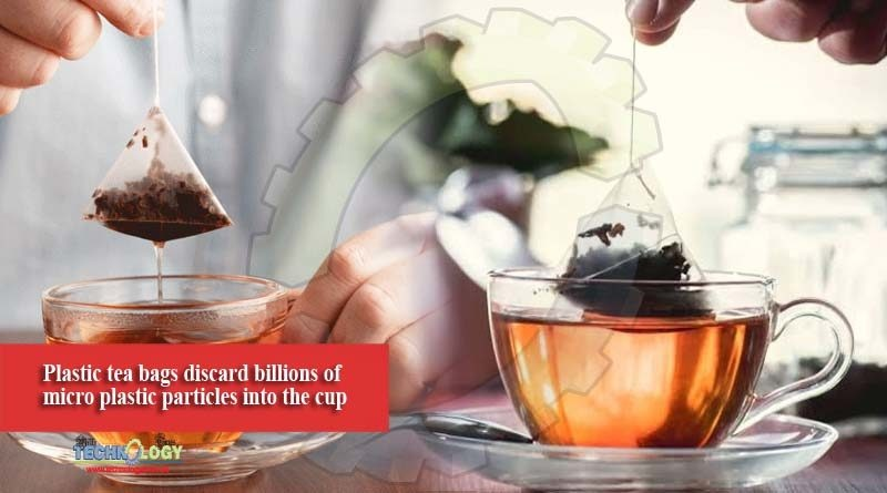Plastic tea bags discard billions of micro plastic particles into the cup