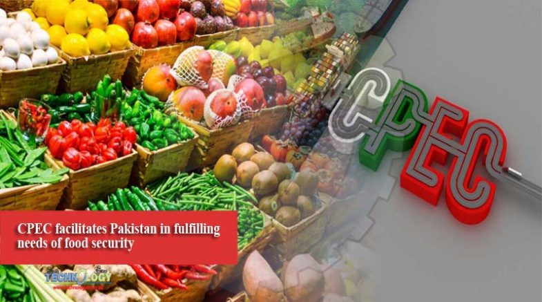 CPEC facilitates Pakistan in fulfilling needs of food security