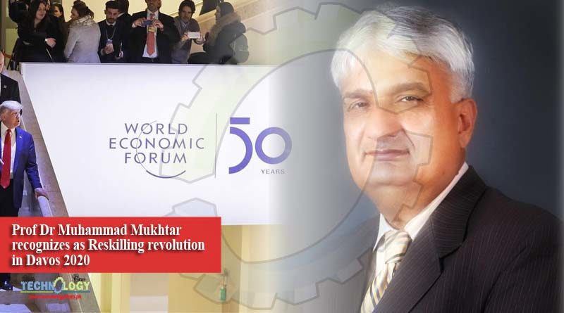 Prof Dr Muhammad Mukhtar recognizes as Reskilling revolution in Davos 2020