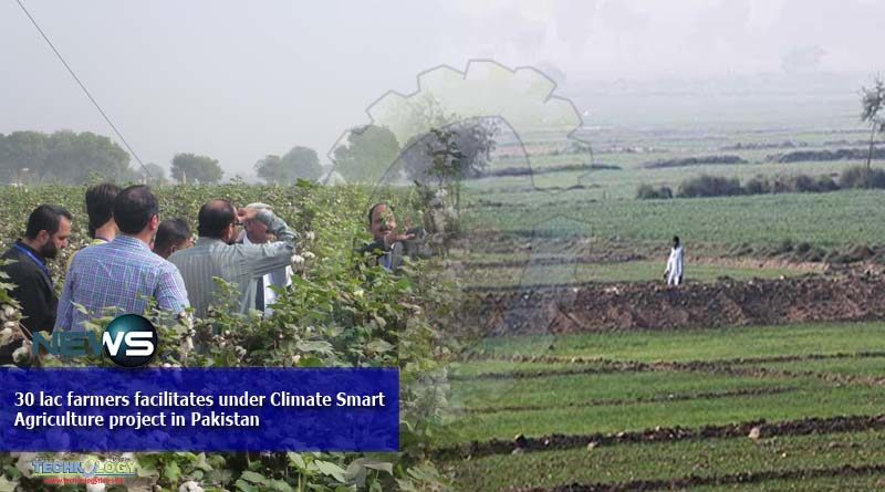 30 lac farmers facilitates under Climate Smart Agriculture project in Pakistan