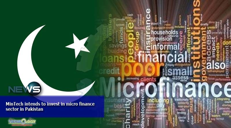 MinTech intends to invest in micro finance sector in Pakistan