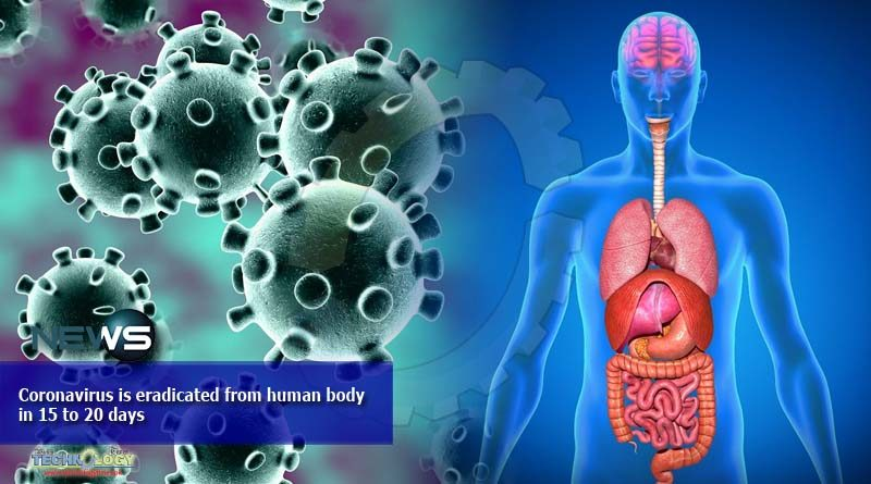 Coronavirus is eradicated from human body in 15 to 20 days