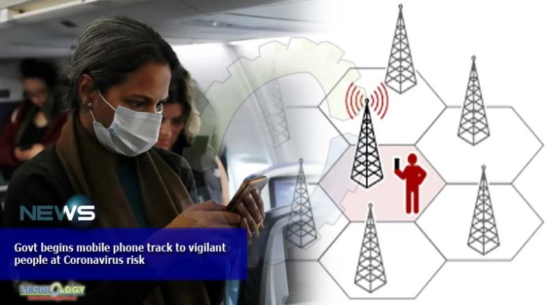 Govt begins mobile phone track to vigilant people at Coronavirus risk