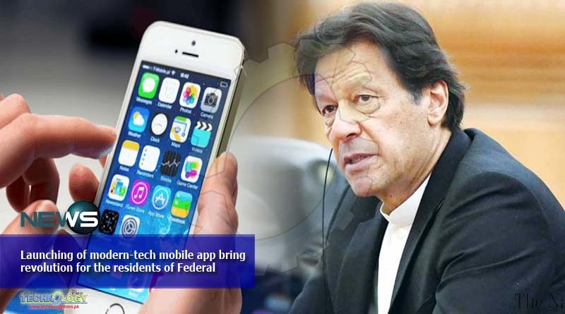 Launching of modern-tech mobile app bring revolution for the residents of Federal