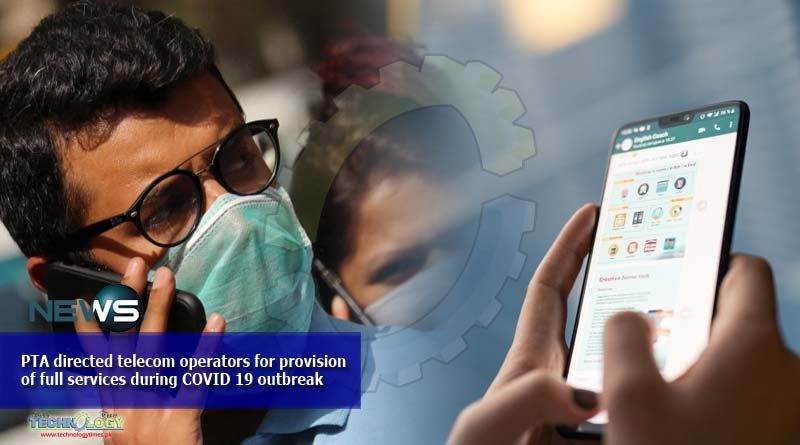 PTA directed telecom operators for provision of full services during COVID 19 outbreak