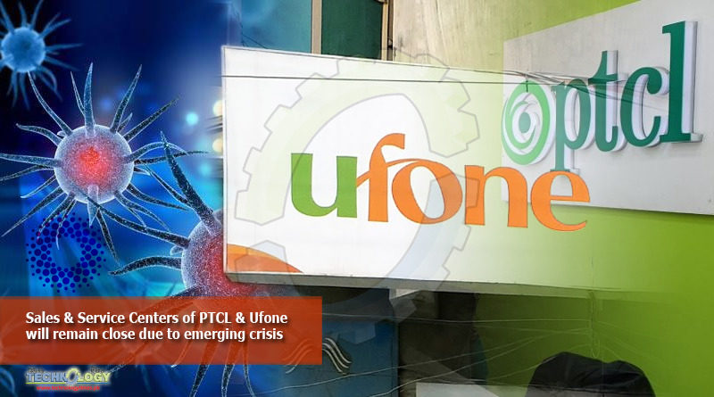 Sales & Service Centers of PTCL & Ufone will remain close due to emerging crisis