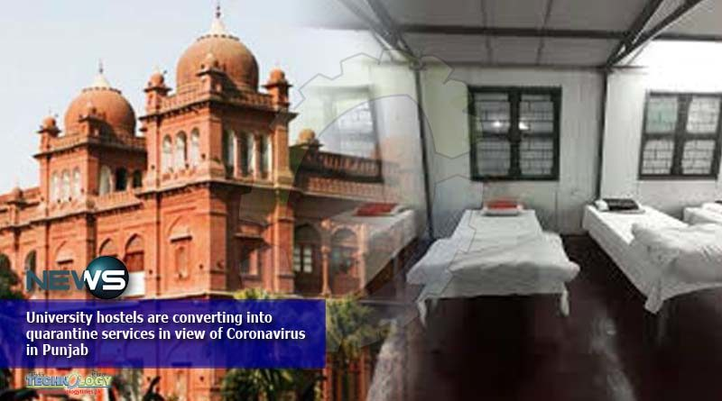 University hostels are converting into quarantine services in view of Coronavirus in Punjab
