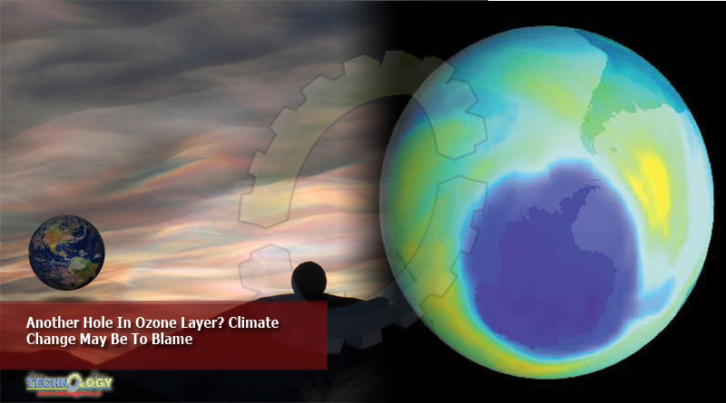 Another Hole In Ozone Layer? Climate Change May Be To Blame