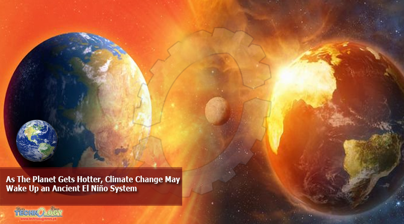 As-The-Planet-Gets-Hotter-Climate-Change-May-Wake-Up-an-Ancient-El-Niño-System