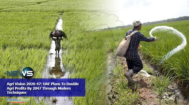 Agri Vision 2020-47: UAF Plans To Double Agri Profits By 2047 Through Modern Techniques