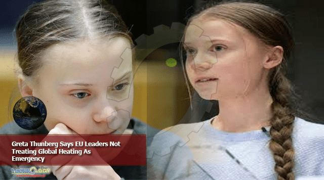 Greta Thunberg Says EU Leaders Not Treating Global Heating As Emergency