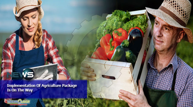 Implementation Of Agriculture Package Is On The Way