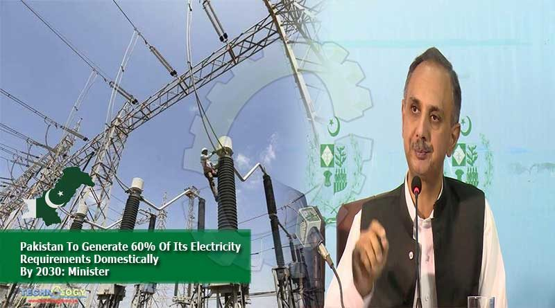 Pakistan To Generate 60% Of Its Electricity Requirements Domestically By 2030: Minister
