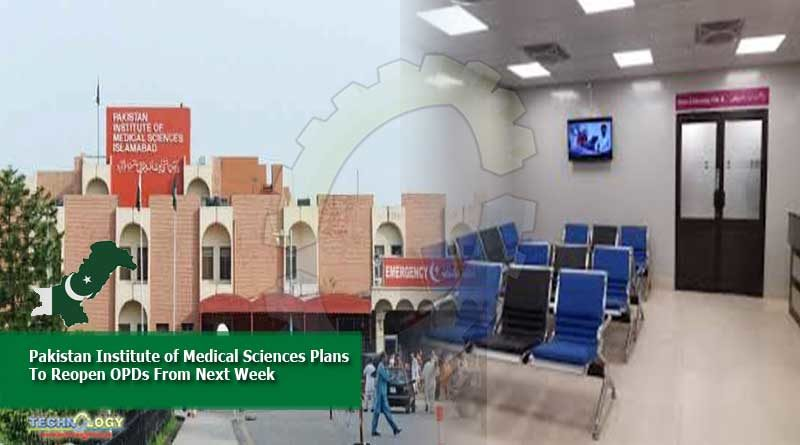 Pakistan Institute of Medical Sciences Plans To Reopen OPDs From Next Week