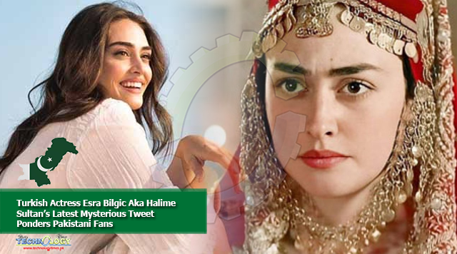 Turkish Actress Esra Bilgic Aka Halime Sultan's Latest Mysterious Tweet Ponders Pakistani Fans