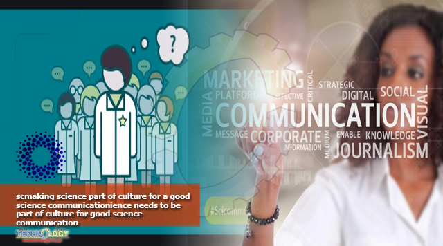 scmaking science part of culture for a good science communicationience needs to be part of culture for good science communication