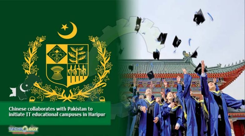 Chinese collaborates with Pakistan to initiate IT educational campuses in Haripur