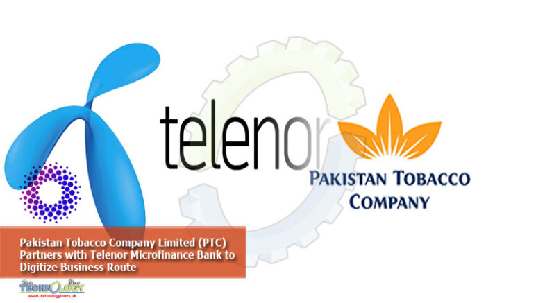 Pakistan Tobacco Company Limited (PTC) Partners with Telenor Microfinance Bank to Digitize Business Route