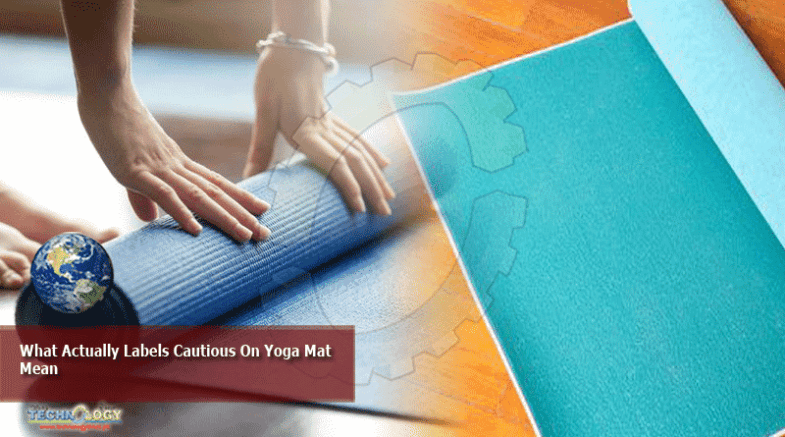 What Actually Labels Cautious On Yoga Mat Mean