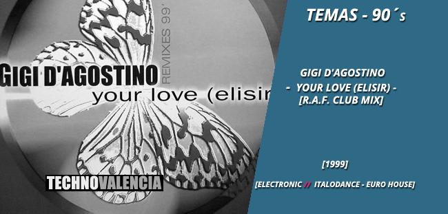 temas_90_gigi_d'agostino_-_your_love_(elisir)_(R.A.F._club_mix)_(remixes_'99)
