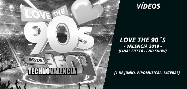 videos_love_the_90s_-_1_junio_2019_final_fiesta_end_show_piromusical_lateral