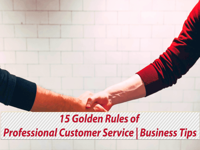 15 GOLDEN RULES OF PROFESSIONAL CUSTOMER SERVICE