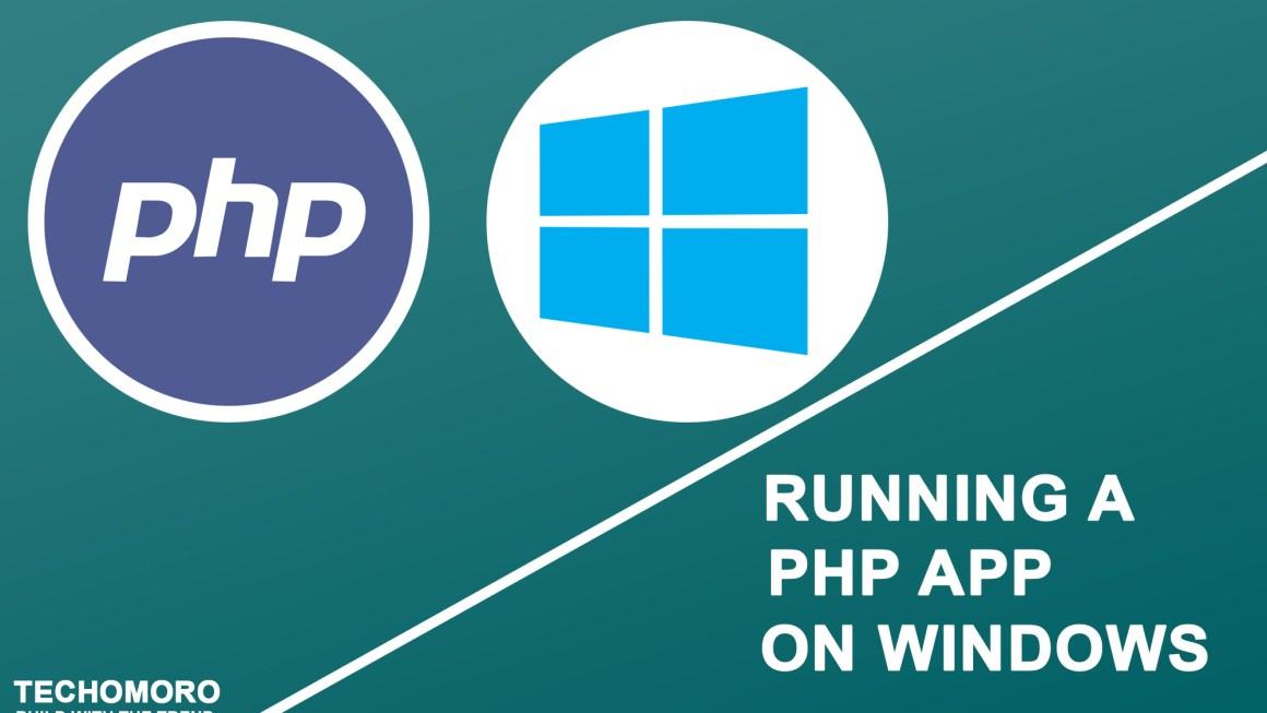How to Run a PHP Application on Windows 10 Using XAMPP - Techomoro