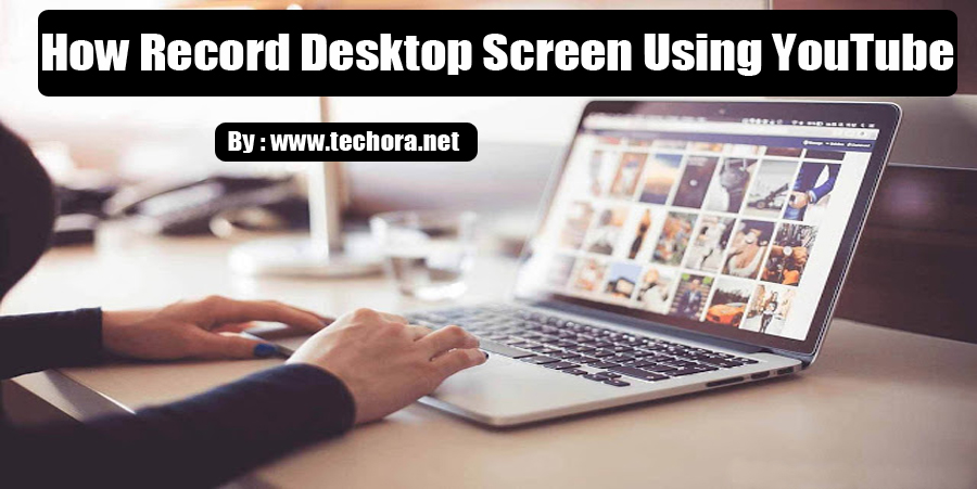 image : How To Record Your Desktop Screen Using YouTube