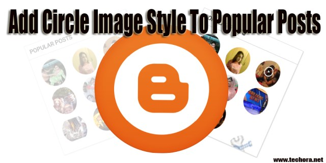 How To Add Circle Image Style To Popular Posts in Blogger