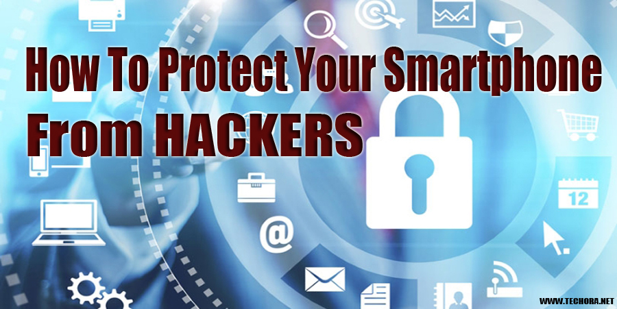 9 Tips To Protect Your Smartphone From Hackers