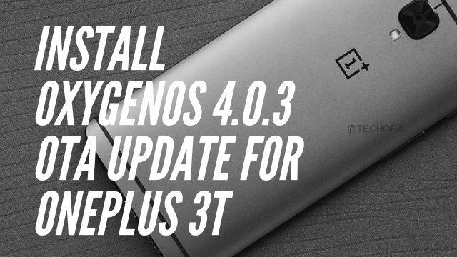 download and install OxygenOS 4.0.3 update for Oneplus 3T