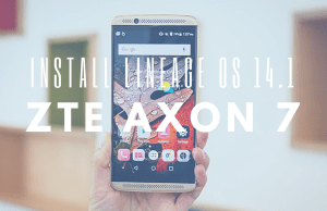 How to Install Lineage OS 14.1 on ZTE Axon 7