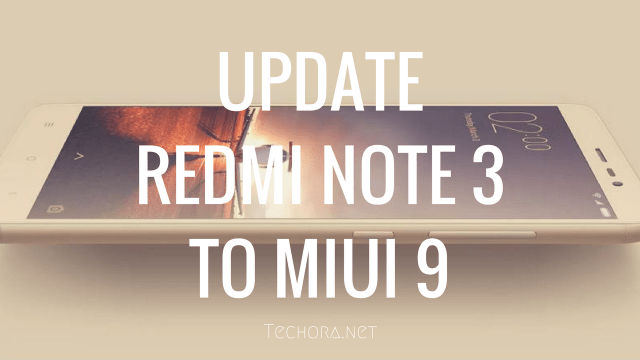 How to Update Redmi Note 3 to Miui 9 [Download + Install]