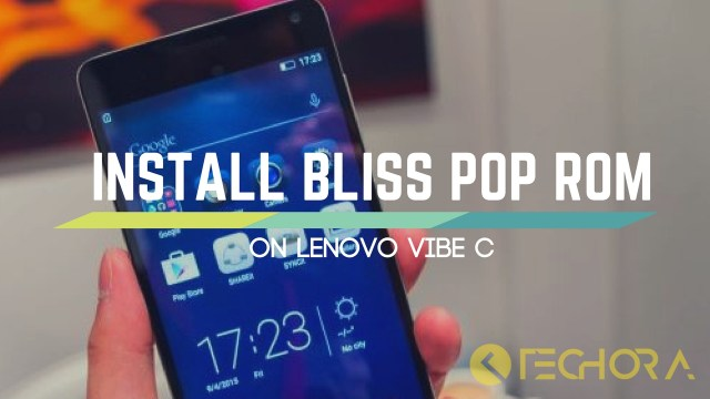 Install Android 6.0.1 BLISS POP ROM For Lenovo Vibe C