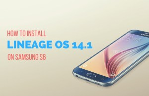 How to Install LineageOS 14.1 on Samsung Galaxy S6 [Unofficial ROM]