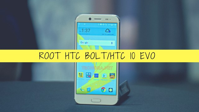 How to Install TWRP Recovery and Root HTC Bolt/HTC 10 Evo