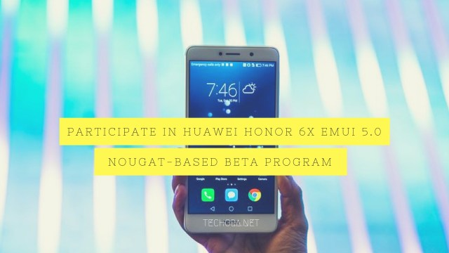How to Participate in Huawei Honor 6X EMUI 5.0 (Nougat-based) Beta Program