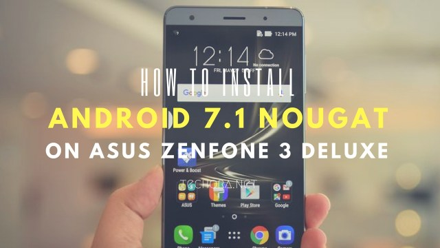 How to Download & Install Android 7.1 Nougat on Asus Zenfone 3 Deluxe