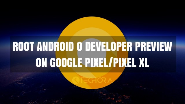 How to Install Root Android O Developer Preview on Google Pixel:Pixel XL
