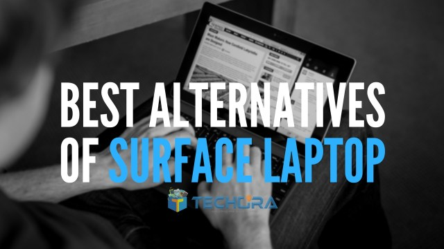 Top 8 Best Alternatives of Surface Laptop You Can Buy