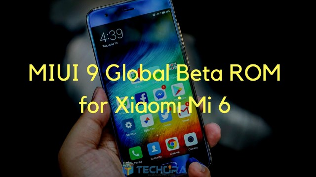 How to Install Official MIUI 9 Global Beta ROM On Xiaomi Mi 6