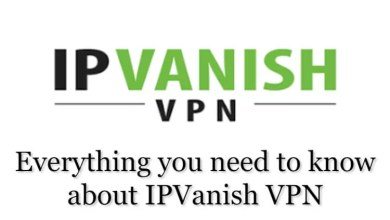 Photo of IPVanish VPN Review: Everything You Must Know