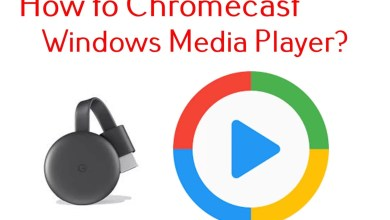 Photo of How to Chromecast Windows Media Player to Play Local Media