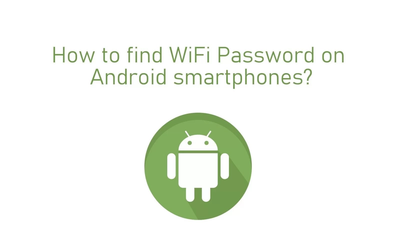 How To Find Wifi Password On Android Smartphones Techowns