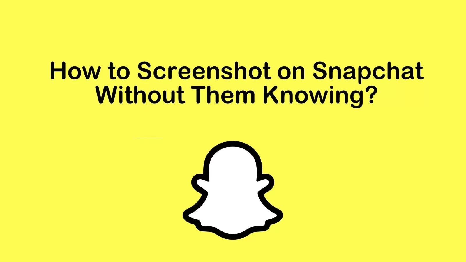 How To Screenshot On Snapchat Without Them Knowing Techowns