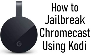 Photo of How to Jailbreak Chromecast With Kodi [From Android, iOS, PC]