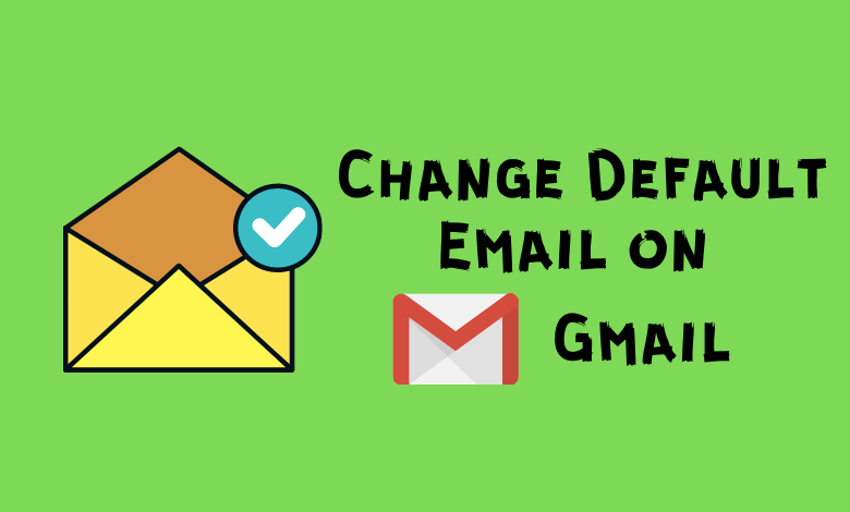change default email on Gmail